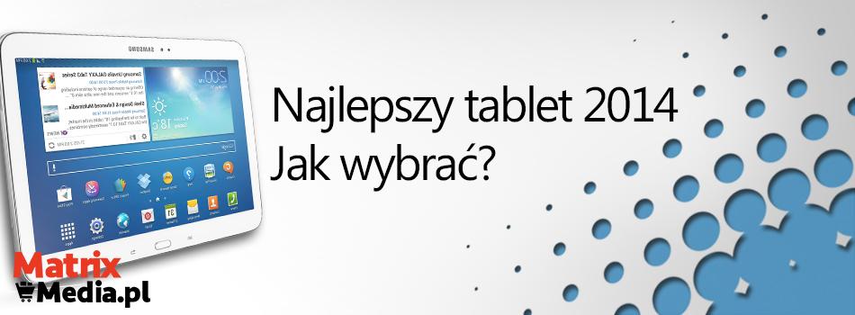 Jaki wybrać tablet w 2014 roku?