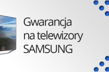 GWARANCJA NA TELEWIZORY SAMSUNG