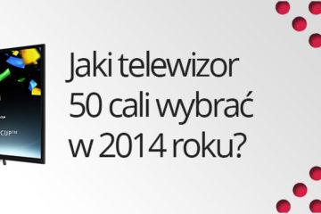 jaki telewizor wybrać 50 cali 2014
