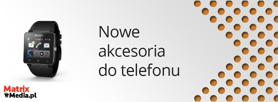 nowe akcesoria do telefonu