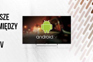 android tv czy smart tv - co wybrać?