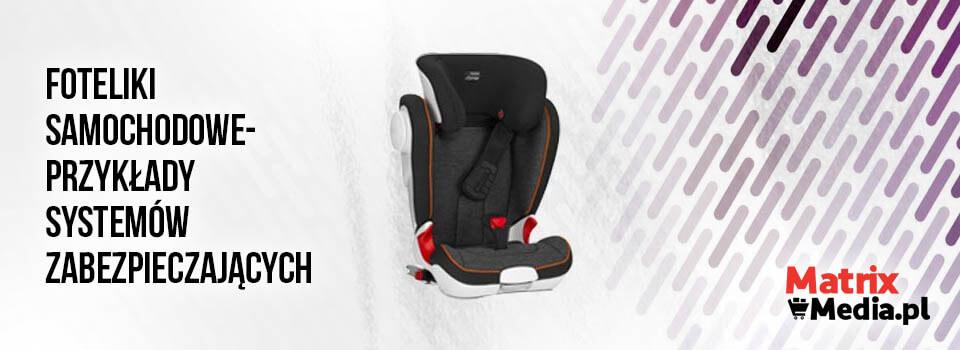 przykłady systemów zabezpieczających w fotelikach samochodowych
