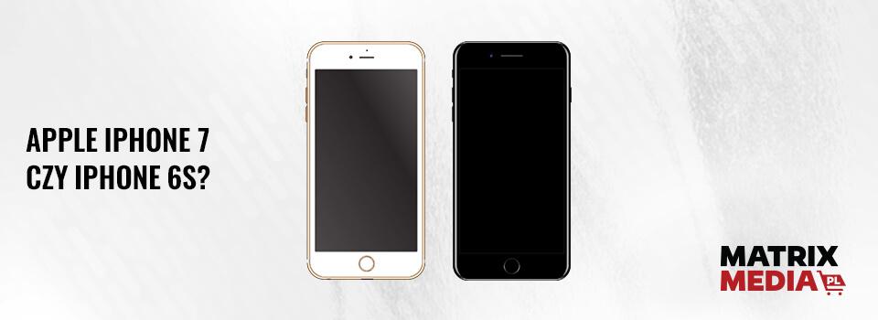 apple iphone 7 czy apple iphone 6s